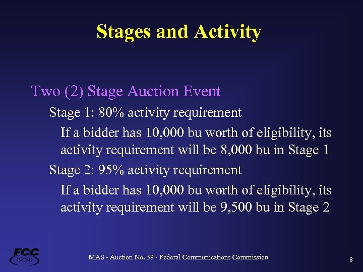 Stages and Activity Two (2) Stage Auction Event Stage 1: 80% activity requirement If
