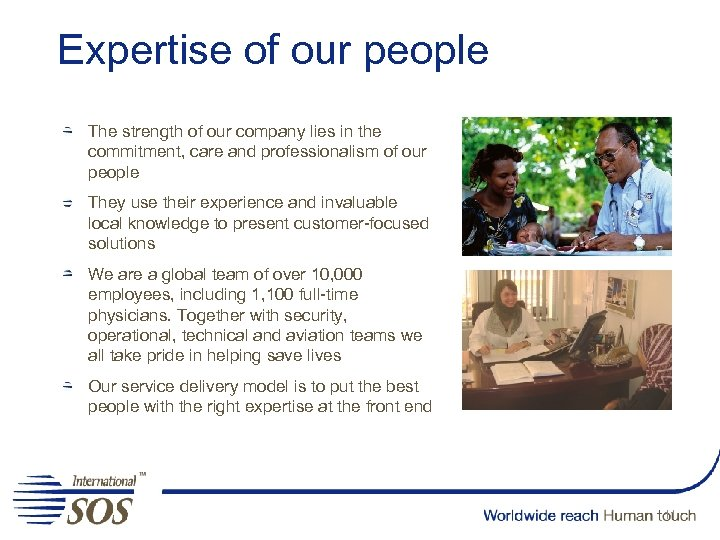 Expertise of our people The strength of our company lies in the commitment, care