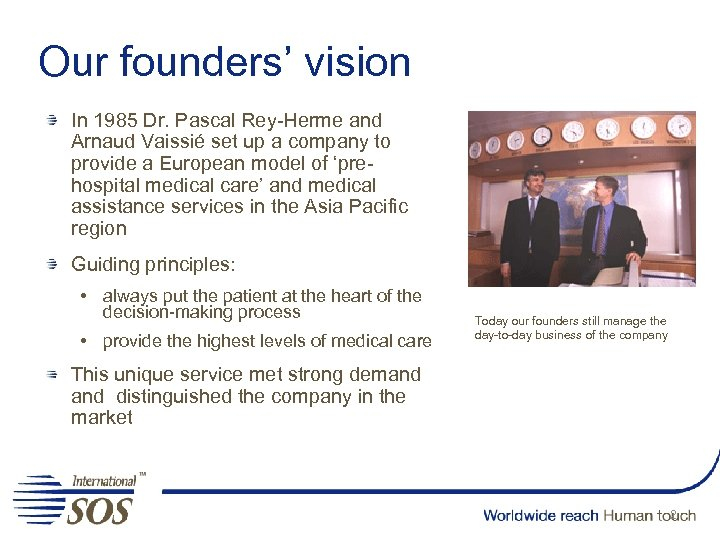 Our founders' vision In 1985 Dr. Pascal Rey-Herme and Arnaud Vaissié set up a