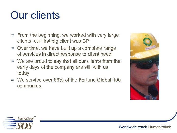 Our clients From the beginning, we worked with very large clients: our first big