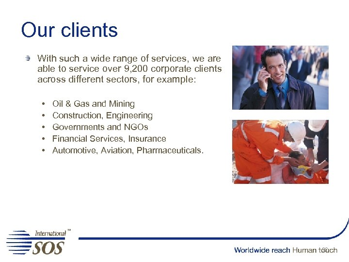 Our clients With such a wide range of services, we are able to service