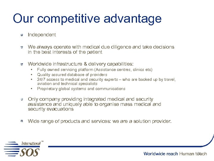 Our competitive advantage Independent We always operate with medical due diligence and take decisions