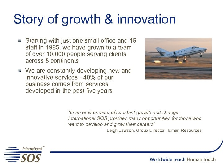 Story of growth & innovation Starting with just one small office and 15 staff