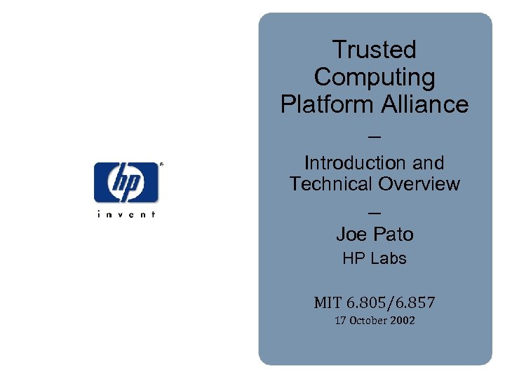 Trusted Computing Platform Alliance – Introduction and Technical Overview – Joe Pato HP Labs