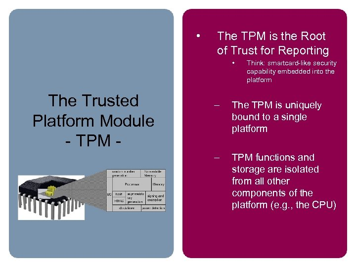 • The TPM is the Root of Trust for Reporting • The Trusted