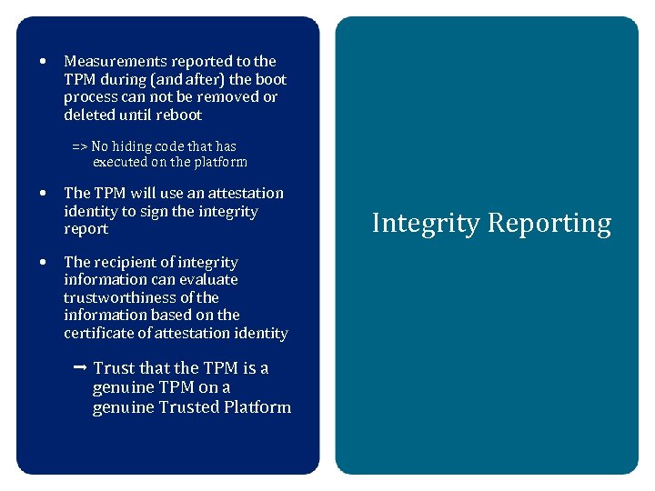 • Measurements reported to the TPM during (and after) the boot process can