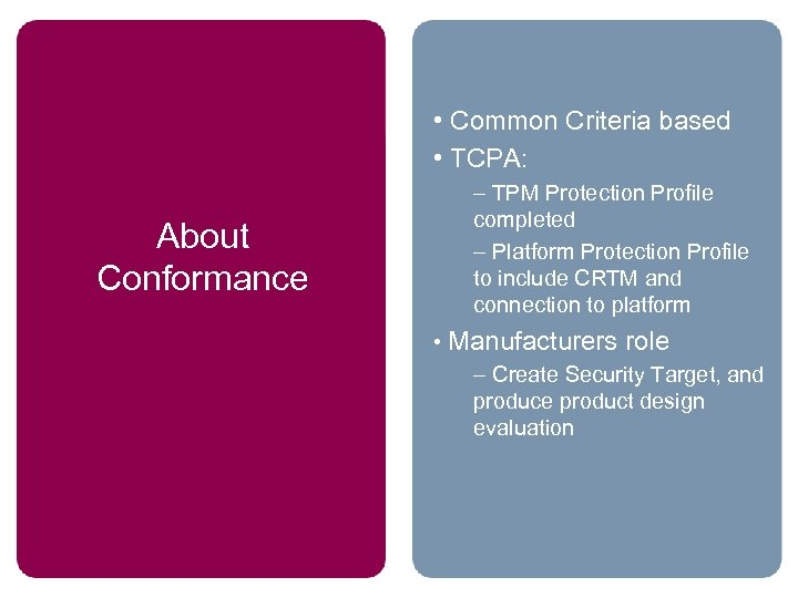 • Common Criteria based • TCPA: About Conformance – TPM Protection Profile completed