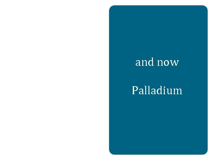 and now Palladium