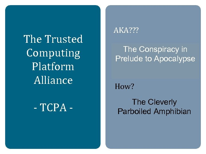 The Trusted Computing Platform Alliance - TCPA - AKA? ? ? The Conspiracy to