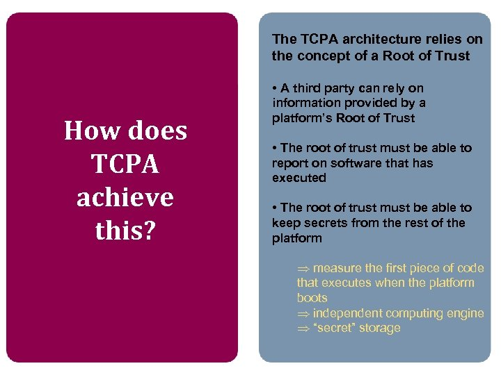 The TCPA architecture relies on the concept of a Root of Trust How does