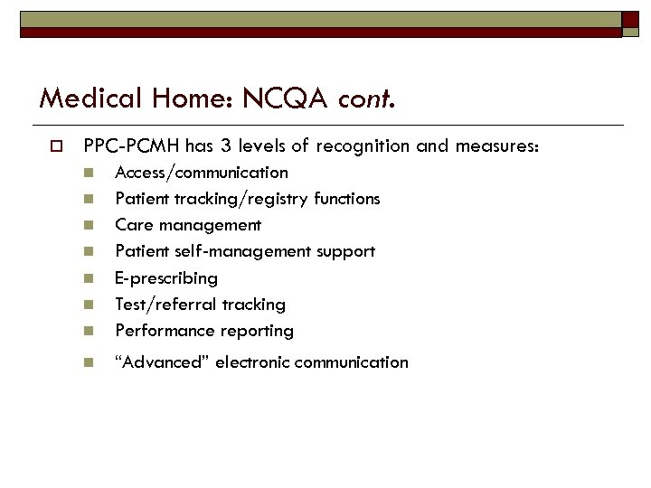 Medical Home: NCQA cont. o PPC-PCMH has 3 levels of recognition and measures: n