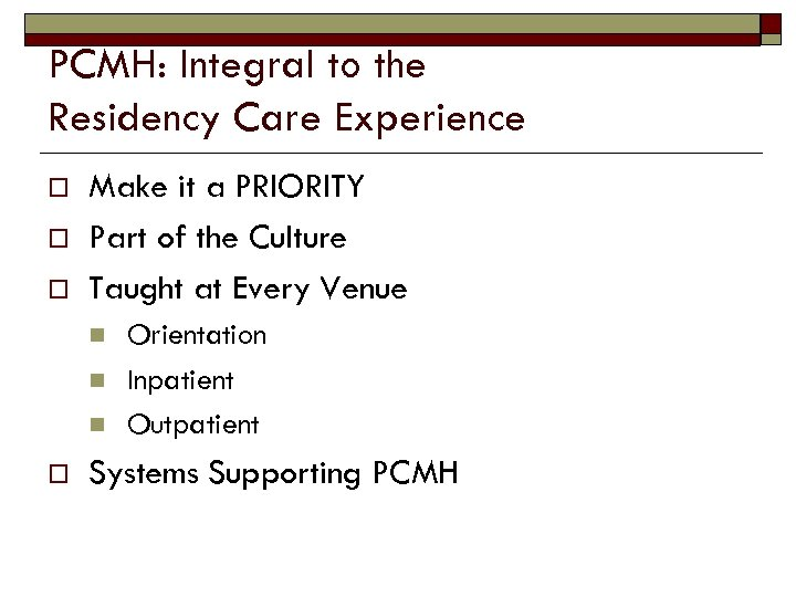 PCMH: Integral to the Residency Care Experience o o o Make it a PRIORITY