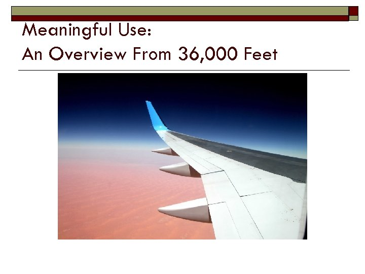 Meaningful Use: An Overview From 36, 000 Feet