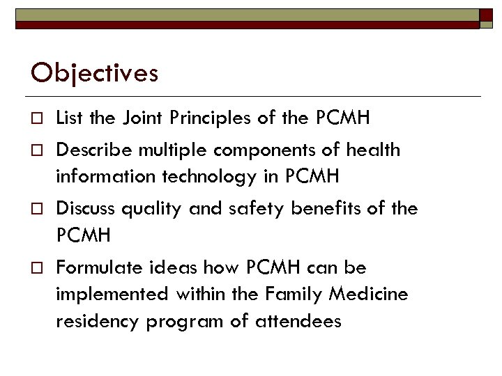 Objectives o o List the Joint Principles of the PCMH Describe multiple components of