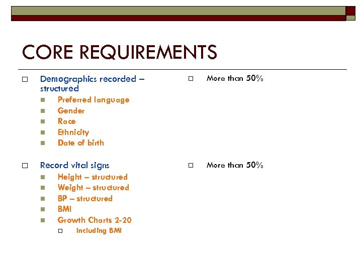 CORE REQUIREMENTS o Demographics recorded – structured n n n o n n More