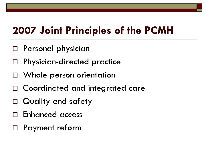 2007 Joint Principles of the PCMH o o o o Personal physician Physician-directed practice