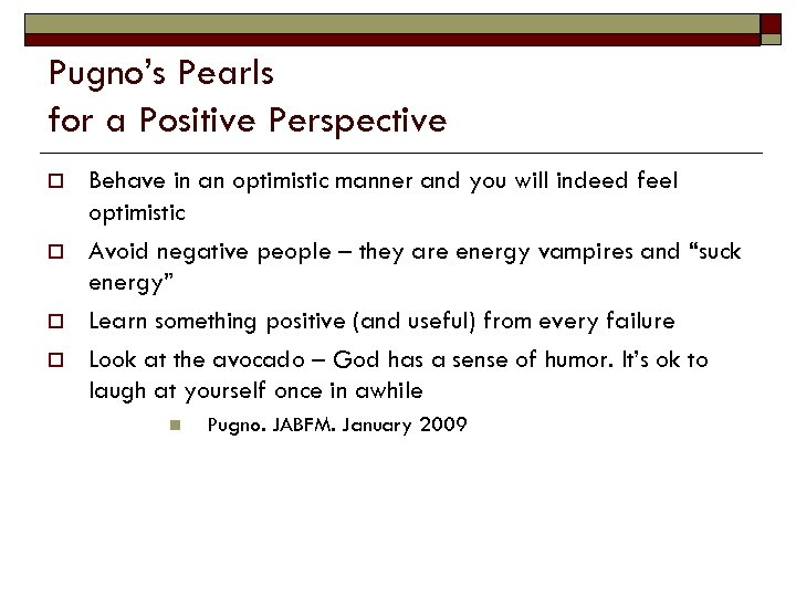 Pugno's Pearls for a Positive Perspective o o Behave in an optimistic manner and