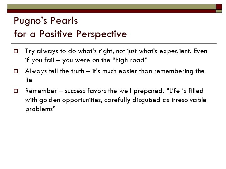 Pugno's Pearls for a Positive Perspective o o o Try always to do what's