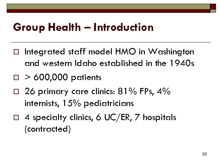 Group Health – Introduction o o Integrated staff model HMO in Washington and western