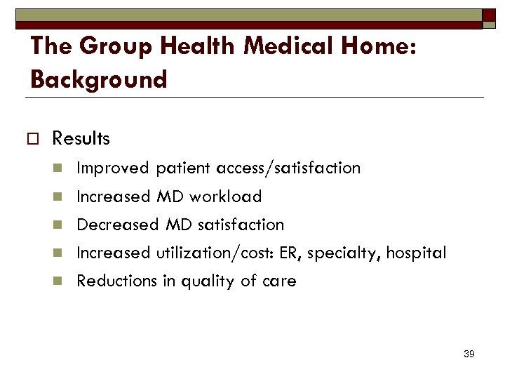 The Group Health Medical Home: Background o Results n n n Improved patient access/satisfaction