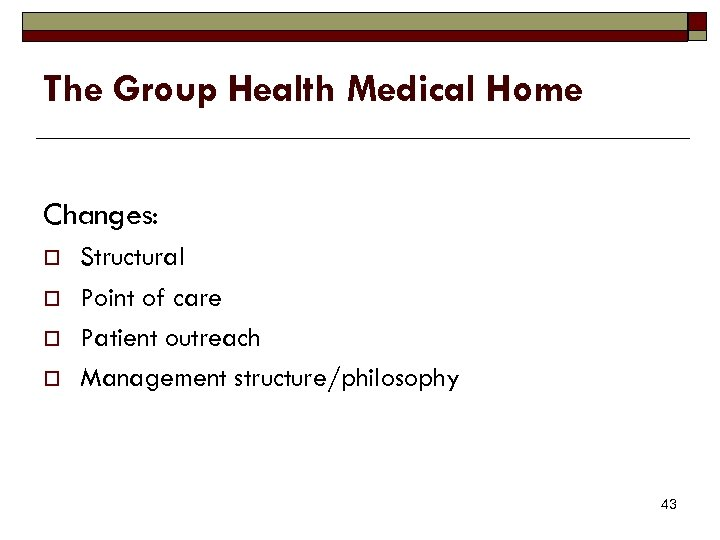 The Group Health Medical Home Changes: o o Structural Point of care Patient outreach