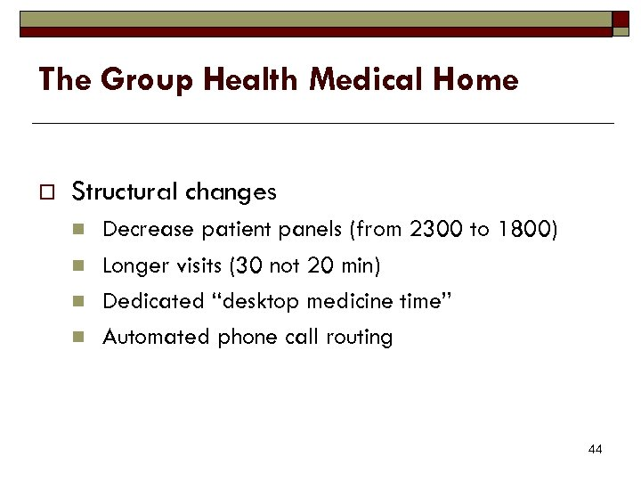 The Group Health Medical Home o Structural changes n n Decrease patient panels (from
