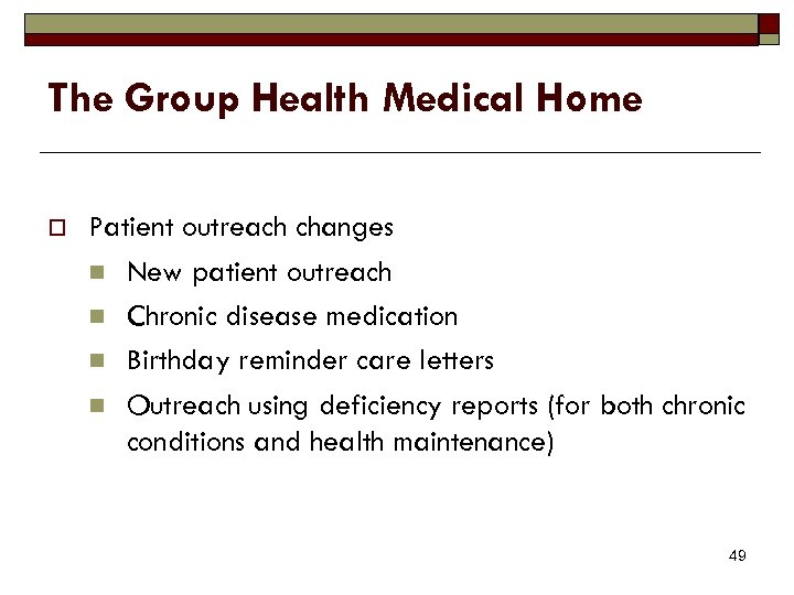 The Group Health Medical Home o Patient outreach changes n New patient outreach n