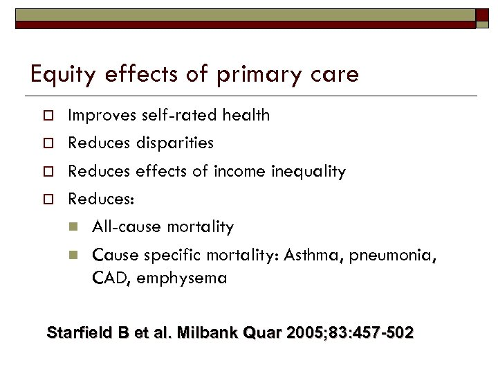 Equity effects of primary care o o Improves self-rated health Reduces disparities Reduces effects