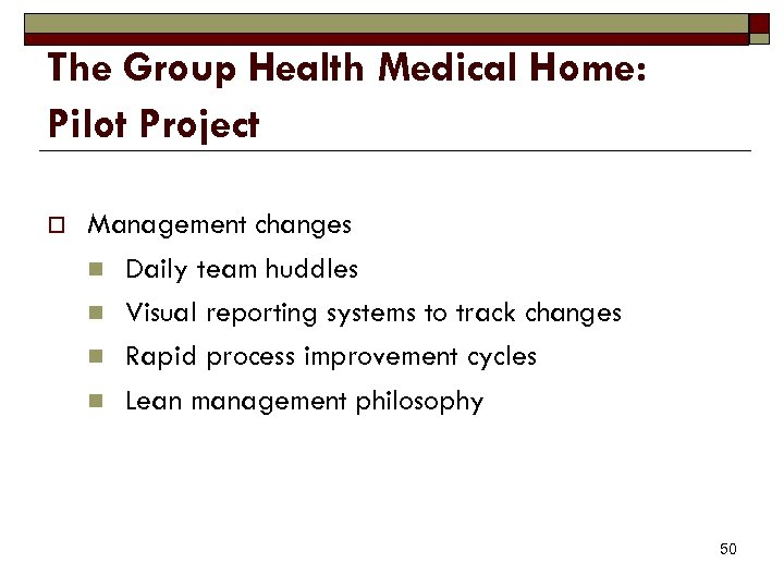 The Group Health Medical Home: Pilot Project o Management changes n Daily team huddles