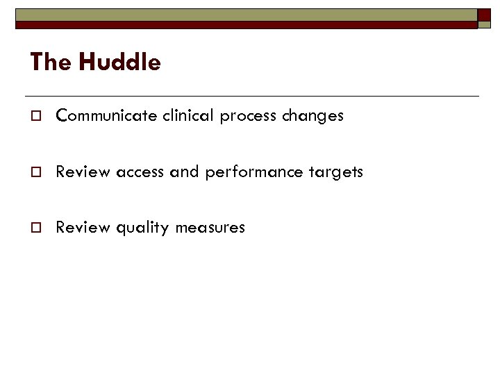 The Huddle o Communicate clinical process changes o Review access and performance targets o