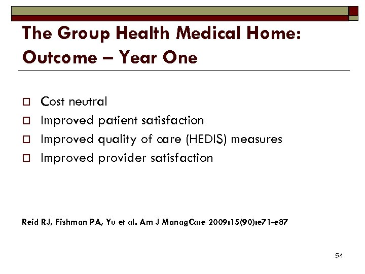 The Group Health Medical Home: Outcome – Year One o o Cost neutral Improved