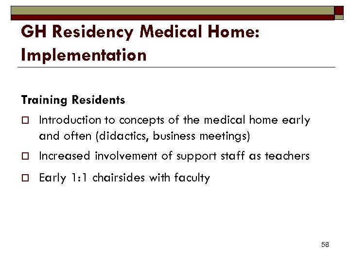 GH Residency Medical Home: Implementation Training Residents o Introduction to concepts of the medical