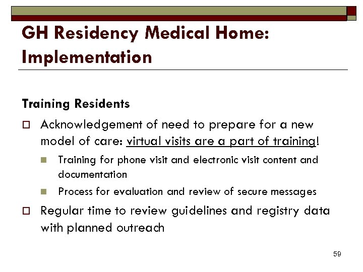 GH Residency Medical Home: Implementation Training Residents o Acknowledgement of need to prepare for