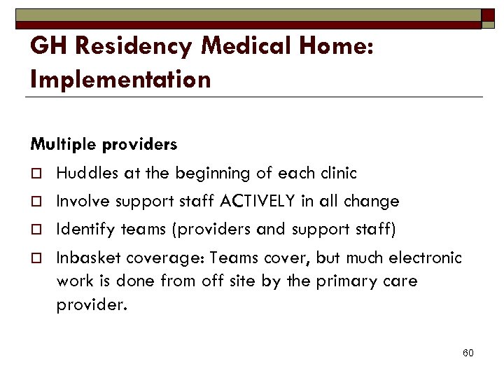 GH Residency Medical Home: Implementation Multiple providers o Huddles at the beginning of each