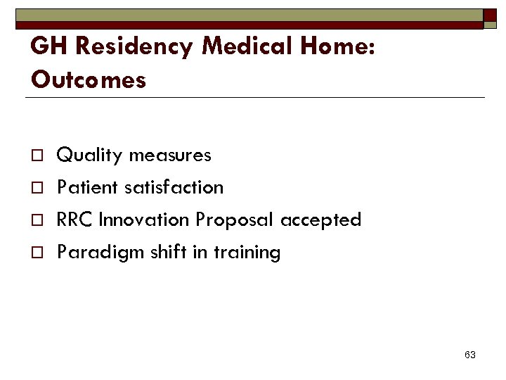GH Residency Medical Home: Outcomes o o Quality measures Patient satisfaction RRC Innovation Proposal