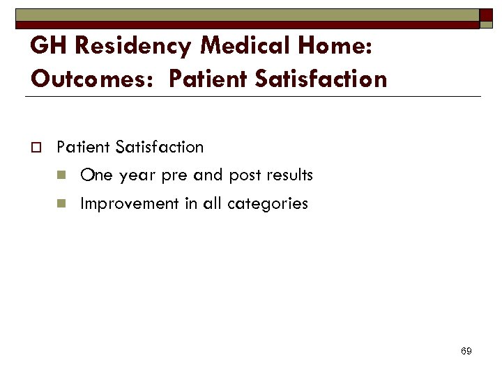 GH Residency Medical Home: Outcomes: Patient Satisfaction o Patient Satisfaction n One year pre