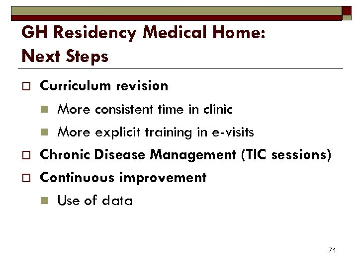 GH Residency Medical Home: Next Steps o o o Curriculum revision n More consistent