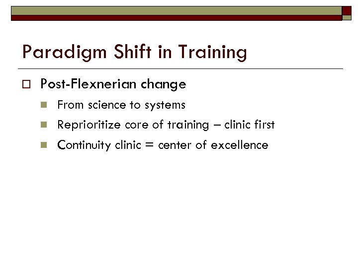 Paradigm Shift in Training o Post-Flexnerian change n n n From science to systems