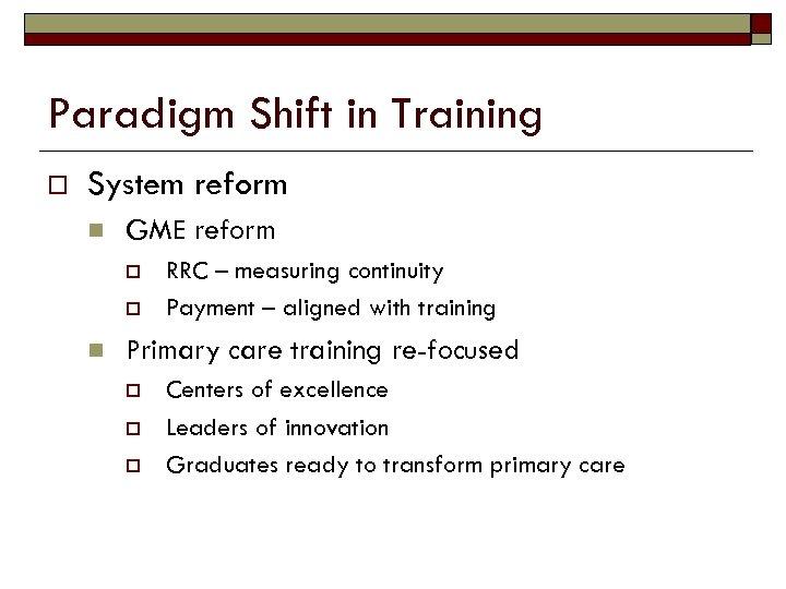 Paradigm Shift in Training o System reform n GME reform o o n RRC