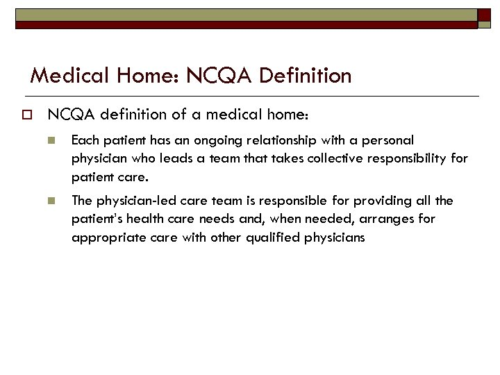 Medical Home: NCQA Definition o NCQA definition of a medical home: n Each patient