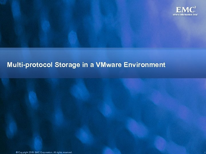 Multi-protocol Storage in a VMware Environment © Copyright 2008 EMC Corporation. All rights reserved.