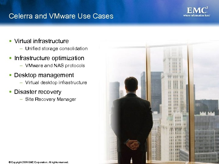 Celerra and VMware Use Cases Virtual infrastructure – Unified storage consolidation Infrastructure optimization –