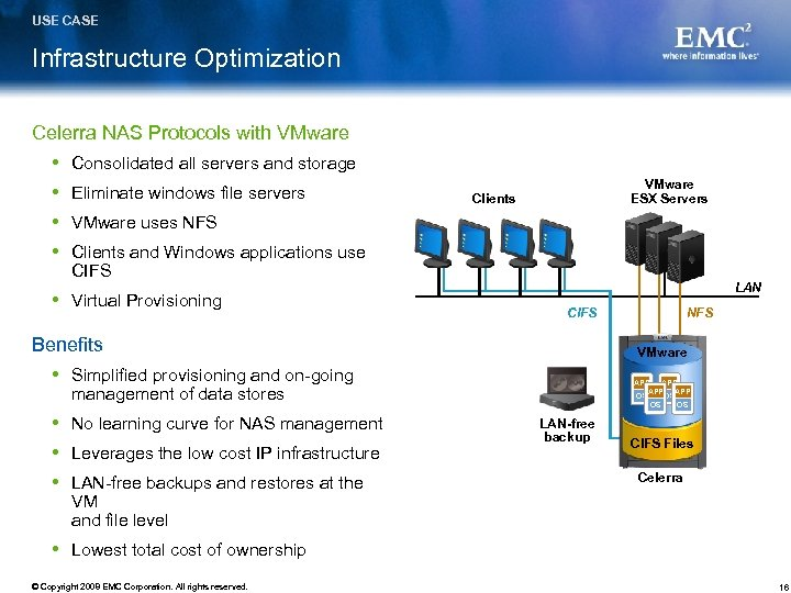 USE CASE Infrastructure Optimization Celerra NAS Protocols with VMware Consolidated all servers and storage
