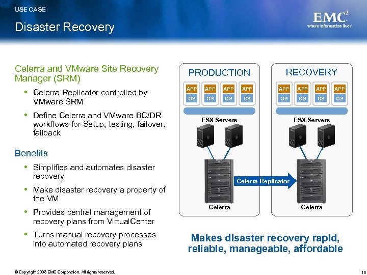 USE CASE Disaster Recovery Celerra and VMware Site Recovery Manager (SRM) Celerra Replicator controlled
