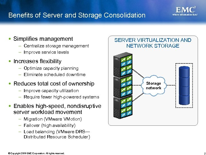 Benefits of Server and Storage Consolidation Simplifies management – Centralize storage management – Improve