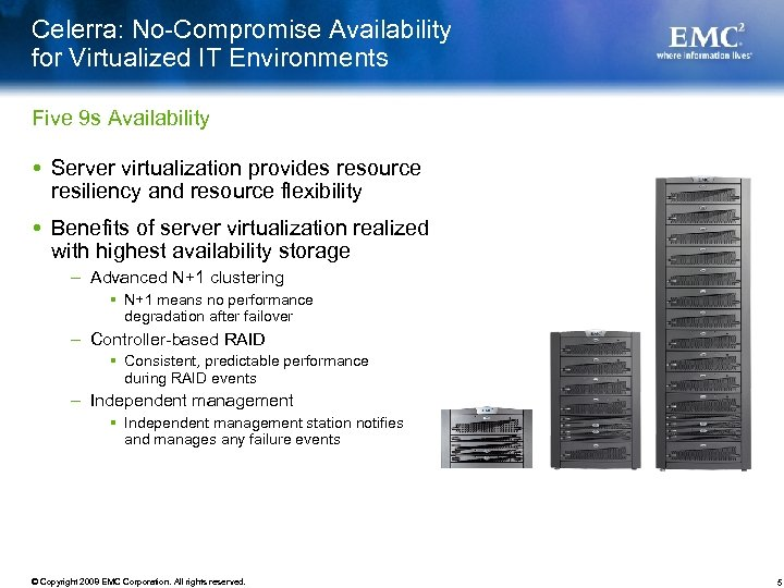 Celerra: No-Compromise Availability for Virtualized IT Environments Five 9 s Availability Server virtualization provides