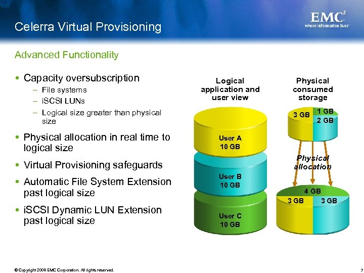 Celerra Virtual Provisioning Advanced Functionality Capacity oversubscription – File systems – i. SCSI LUNs