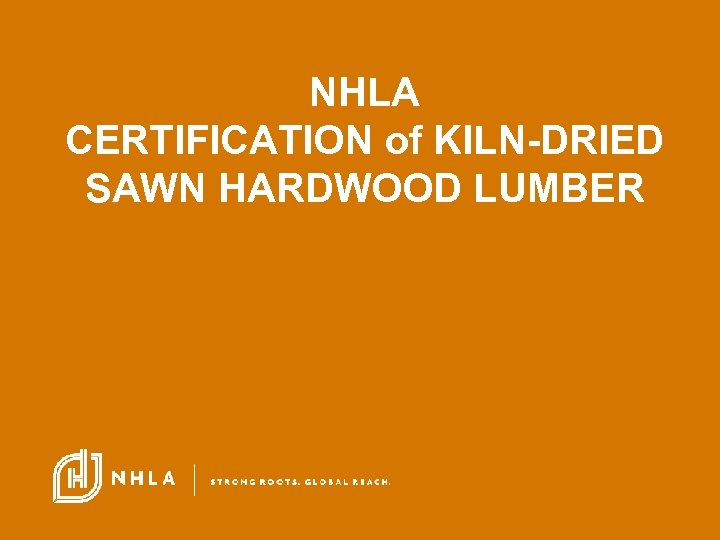 NHLA CERTIFICATION of KILN-DRIED SAWN HARDWOOD LUMBER