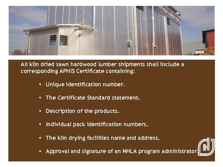 All kiln dried sawn hardwood lumber shipments shall include a corresponding APHIS Certificate containing: