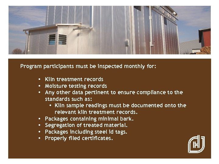 Program participants must be inspected monthly for: • Kiln treatment records • Moisture testing